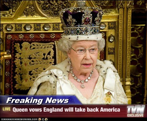 Freaking News - Queen vows England will take back America