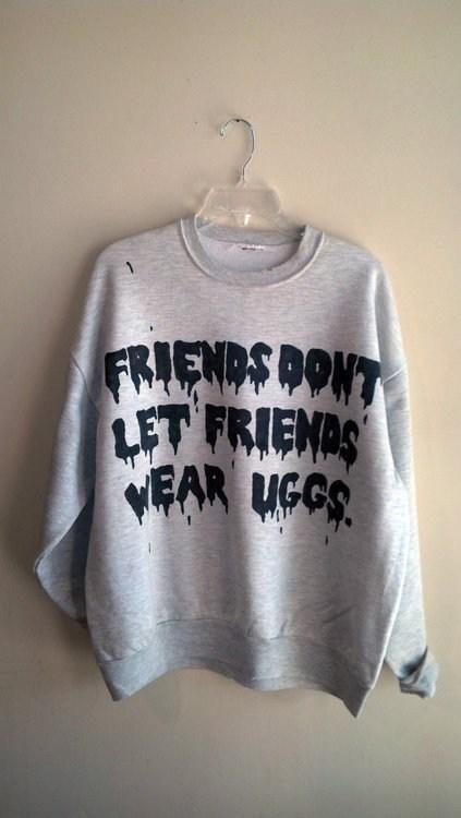 sweatshirt,friends,uggs,poorly dressed,g rated