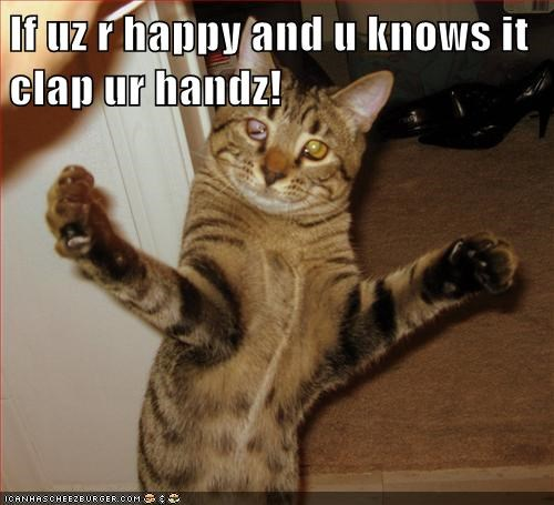 If uz r happy and u knows it clap ur handz!