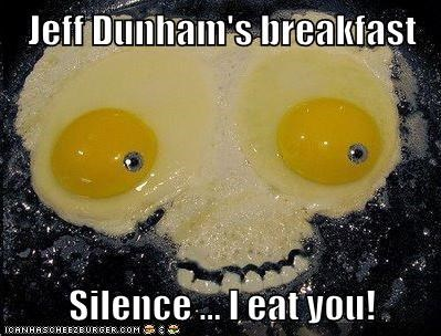 Jeff Dunham's breakfast  Silence ... I eat you!