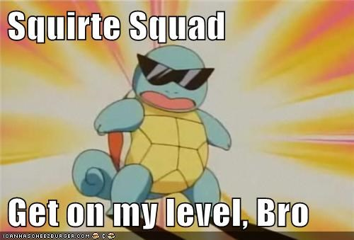 Squirte Squad  Get on my level, Bro