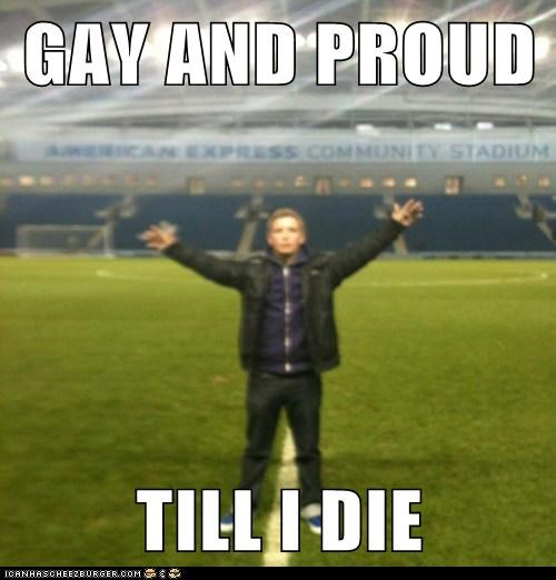 GAY AND PROUD  TILL I DIE