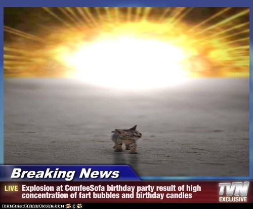 Breaking News - Explosion at ComfeeSofa birthday party result of high concentration of fart bubbles and birthday candles