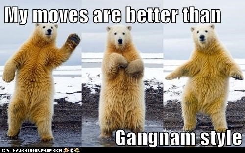 My moves are better than  Gangnam style