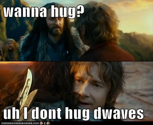 wanna hug?  uh I dont hug dwaves