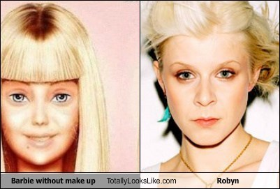 Barbie without make up Totally Looks Like Robyn