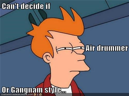 Can't decide if Air drummer Or Gangnam style...
