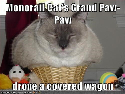 Monorail Cat's Grand Paw-Paw  drove a covered wagon