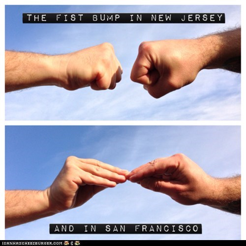 The fist bump in New Jersey... and in San Fancisco.