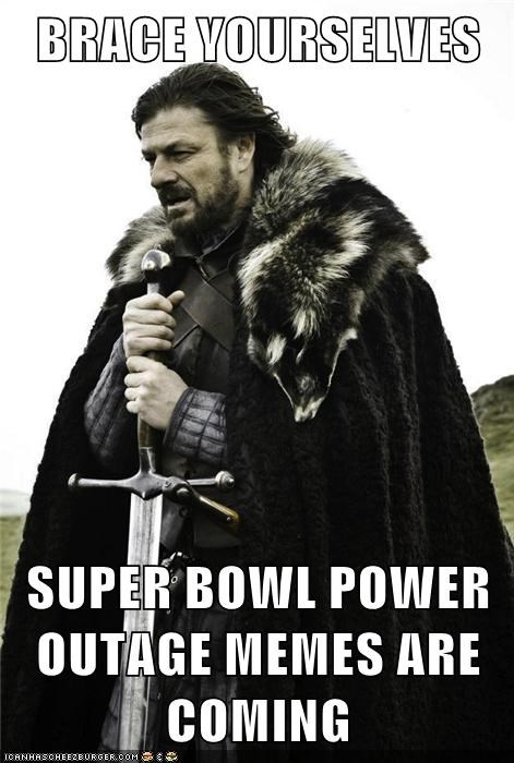 BRACE YOURSELVES  SUPER BOWL POWER OUTAGE MEMES ARE COMING