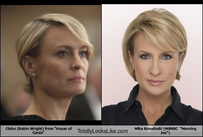 "Claire (Robin Wright) from ""House of Cards"" Totally Looks Like Mika Brzezinski (MSNBC  ""Morning Joe"")"