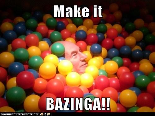 Make it  BAZINGA!!