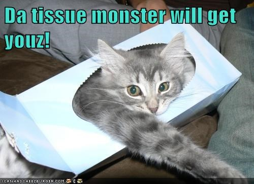 Da tissue monster will get youz!
