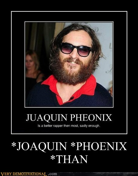 *JOAQUIN *PHOENIX *THAN
