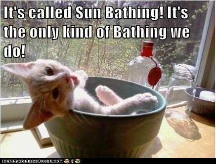 It's called Sun Bathing! It's the only kind of Bathing we do!