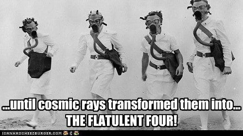 ...until cosmic rays transformed them into... THE FLATULENT FOUR!