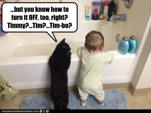 ...but you know how to turn it OFF, too, right? Timmy?...Tim?...Tim-bo?