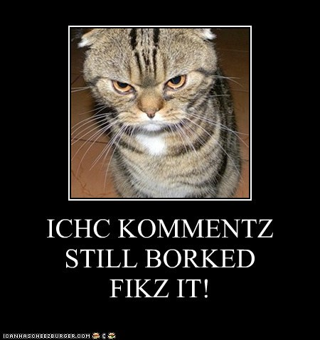ICHC KOMMENTZ STILL BORKED FIKZ IT!