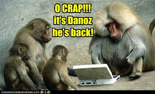 O CRAP!!! it's Danoz he's back!