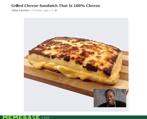 Yo dawg, I heard you liked cheese