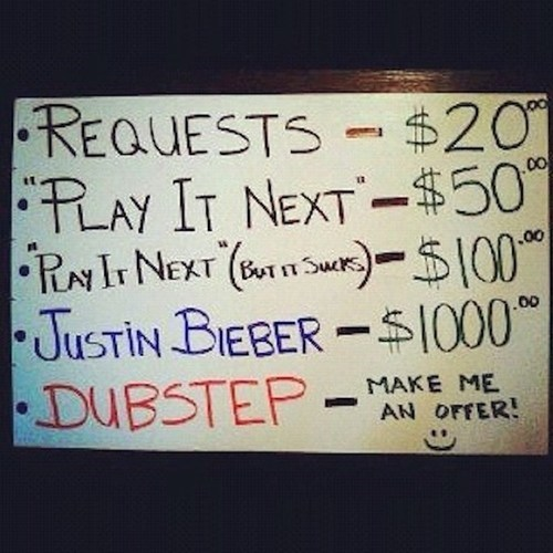 dj,dubstep,requests,justin bieber,monday thru friday,g rated