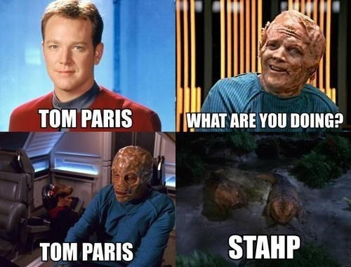 lizards,tom paris,stahp,what are you doing,voyager,Star Trek