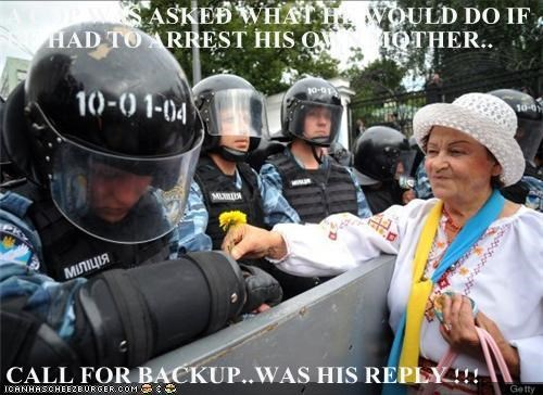 A COP WAS ASKED WHAT HE WOULD DO IF HE HAD TO ARREST HIS OWN MOTHER..  CALL FOR BACKUP..WAS HIS REPLY !!!