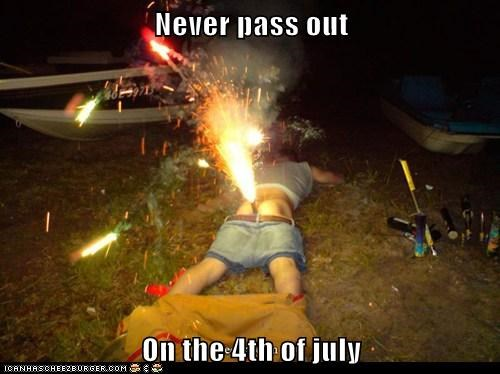 Never pass out  On the 4th of july