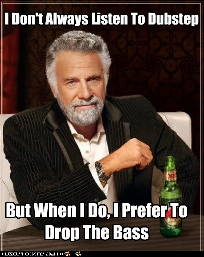 I Don't Always Listen To Dubstep