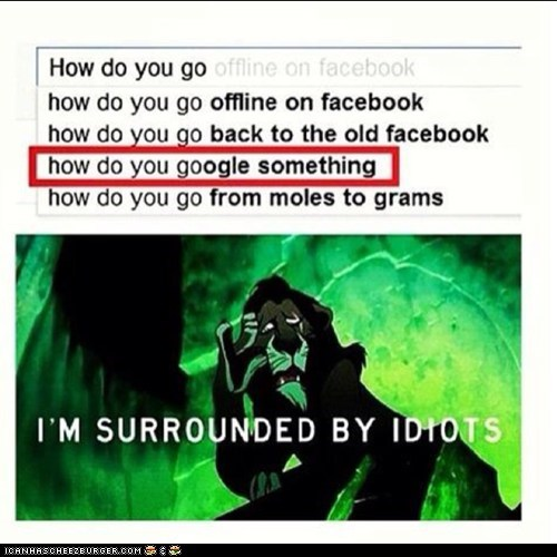 I'm surrounded by idiots...