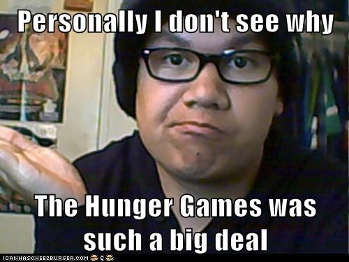 Personally I don't see why  The Hunger Games was such a big deal