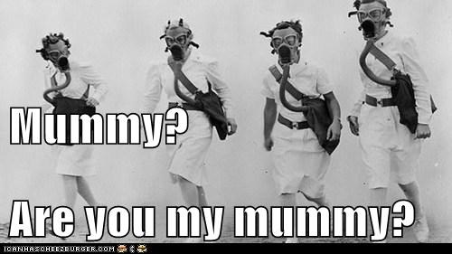 Mummy? Are you my mummy?