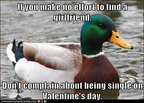 If you make no effort to find a girlfriend,  Don't complain about being single on Valentine's day.