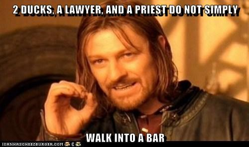 2 DUCKS, A LAWYER, AND A PRIEST DO NOT SIMPLY  WALK INTO A BAR