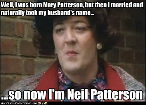 Well, I was born Mary Patterson, but then I married and naturally took my husband's name...