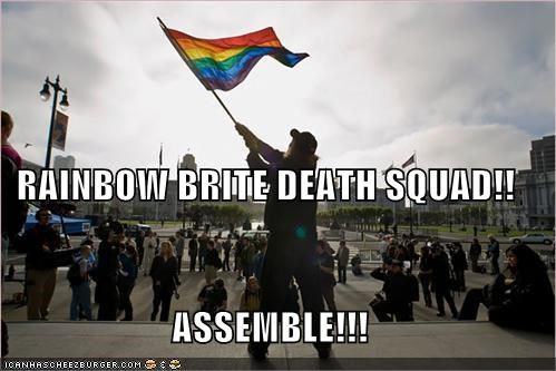 RAINBOW BRITE DEATH SQUAD!! ASSEMBLE!!!