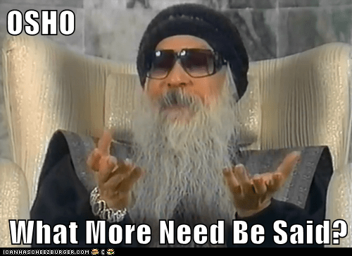 OSHO  What More Need Be Said?