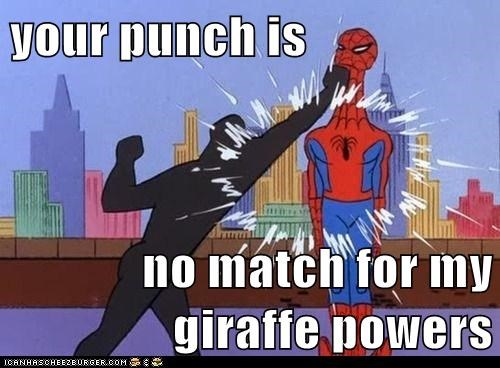 your punch is  no match for my giraffe powers