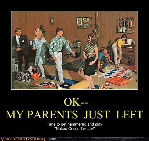 OK-- MY PARENTS  JUST  LEFT