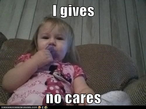 I gives  no cares