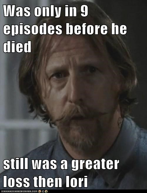Was only in 9 episodes before he died  still was a greater loss then lori