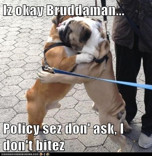 Iz okay Bruddaman...  Policy sez don' ask, I don't bitez
