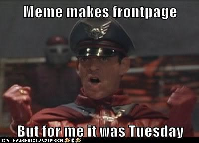 Meme makes frontpage  But for me it was Tuesday