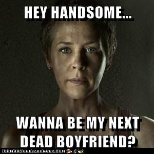 HEY HANDSOME...  WANNA BE MY NEXT DEAD BOYFRIEND?