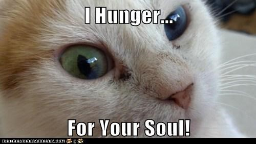 I Hunger...  For Your Soul!