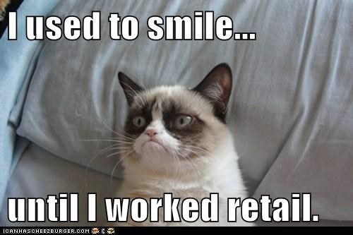 I used to smile...  until I worked retail.