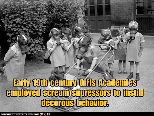 Early  19th  century  Girls  Academies employed  scream  supressors  to  instill decorous  behavior.