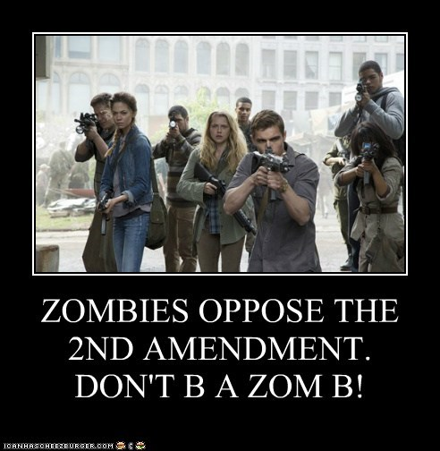 ZOMBIES OPPOSE THE 2ND AMENDMENT. DON'T B A ZOM B!