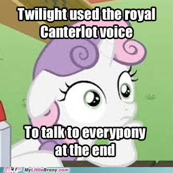How else would everypony have heard her?