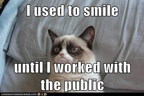 I used to smile  until I worked with the public